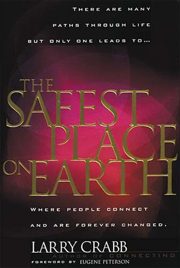 The Safest Place on Earth - Where People Connect and Are Forever Changed ebook by Larry Crabb
