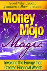 Money Mojo Magic ebook by Jeannette Maw