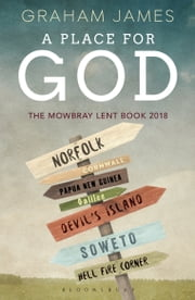 A Place for God - The Mowbray Lent Book 2018 ebook by The Rt Revd Graham James