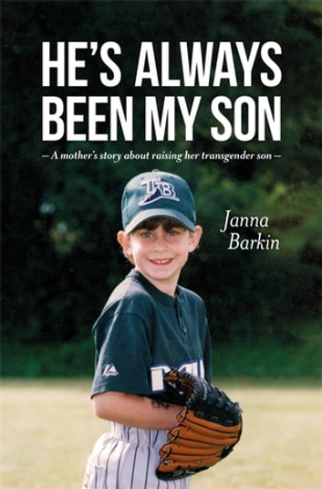 He's Always Been My Son - A Mother's Story about Raising Her Transgender Son ebook by Janna Barkin