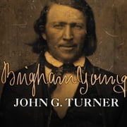 Brigham Young - Pioneer Prophet audiobook by John G. Turner