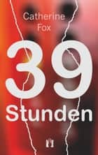 39 Stunden ebook by Catherine Fox