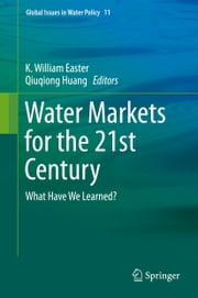 Water Markets for the 21st Century - What Have We Learned? ebook by K. William Easter,Qiuqiong Huang
