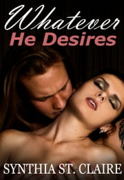 Whatever He Desires 1 - In The Arms of The Billionaire ebook by Synthia St. Claire