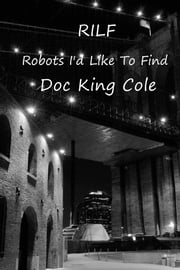 RILF - Robots I'd Like To Find ebook by Doc King Cole