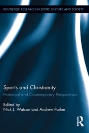 Sports and Christianity - Historical and Contemporary Perspectives ebook by Nick J. Watson,Andrew Parker