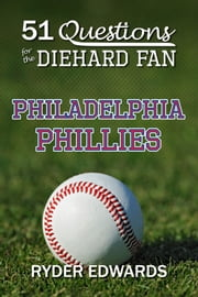 51 Questions for the Diehard Fan: Philadelphia Phillies ebook by Ryder Edwards