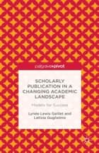 Scholarly Publication in a Changing Academic Landscape: Models for Success ebook by Lynée Lewis Gaillet,Letizia Guglielmo