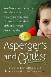 Asperger's and Girls - World-Renowned Experts Join Those with Asperger's Syndrome to Resolve Issues That Girls and Women Face Every Day! ebook by Tony Attwood, Temple Grandin