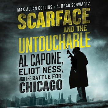 Scarface and the Untouchable - Al Capone, Eliot Ness, and the Battle for Chicago audiobook by Max Allan Collins,A. Brad Schwartz