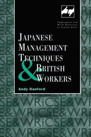 Japanese Management Techniques and British Workers ebook by Andy Danford