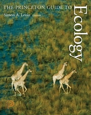 The Princeton Guide to Ecology ebook by Simon A. Levin,Stephen R. Carpenter,H. Charles J. Godfray,Ann P. Kinzig,Michel Loreau,Jonathan B. Losos,Brian Walker,David S. Wilcove