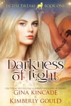 Darkness of Light - In the Dream, #1 ebook by Gina Kincade, Kimberly Gould