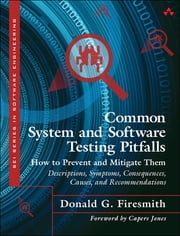 Common System and Software Testing Pitfalls - How to Prevent and Mitigate Them: Descriptions, Symptoms, Consequences, Causes, and Recommendations ebook by Donald G. Firesmith