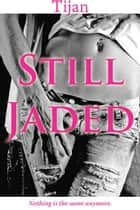 Still Jaded - Jaded Series, #2 ebook by Tijan