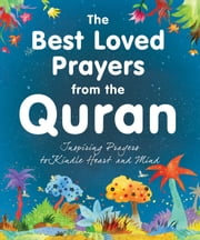 The Best Loved Prayers from the Quran - Islamic Children's Books on the Quran, the Hadith and the Prophet Muhammad ebook by Saniyasnain Khan