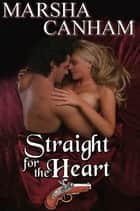 Straight For The Heart ebook by Marsha Canham