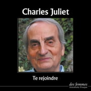 Te rejoindre audiobook by Charles Juliet