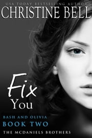 Fix You: Bash and Olivia, Book Two of Three - The McDaniels Brothers, #2 ebook by Christine Bell