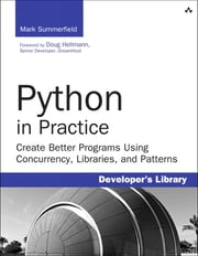 Python in Practice - Create Better Programs Using Concurrency, Libraries, and Patterns ebook by Mark Summerfield