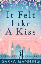 It Felt Like a Kiss ebook by Sarra Manning