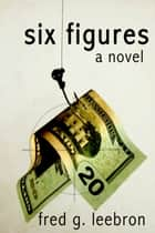 Six Figures ebook by Fred Leebron