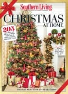 SOUTHERN LIVING Christmas at Home - 205 Recipes and Ideas to Make This Your Most Festive Holiday Ever! ebook by The Editors of Southern Living