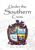 Under The Southern Cross ebook by Clara M. Miller
