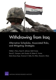 Withdrawing from Iraq - Alternative Schedules, Associated Risks, and Mitigating Strategies ebook by Walter L. Perry, Stuart E. Johnson, Keith Crane,...
