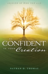 Be Confident in Your Creation ebook by Nathan Thomas