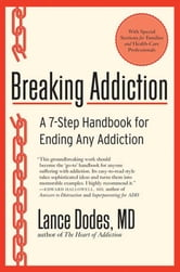 Breaking Addiction - A 7-Step Handbook for Ending Any Addiction ebook by Lance M. Dodes, M.D.
