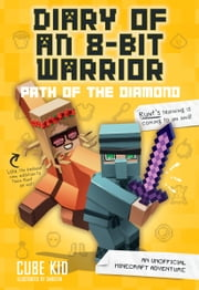 Diary of an 8-Bit Warrior: Path of the Diamond (Book 4 8-Bit Warrior series) - An Unofficial Minecraft Adventure ebook by Cube Kid