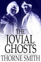 The Jovial Ghosts - The Misadventures of Topper ebook by Thorne Smith