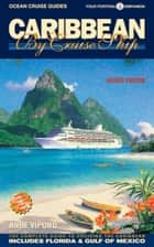 Caribbean By Cruise Ship - 8th Edition - The Complete Guide to Cruising the Caribbean ebook by Anne Vipond