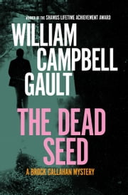 The Dead Seed - A Brock Callahan Mystery ebook by William C. Gault