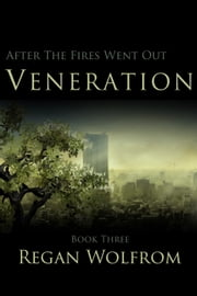 After The Fires Went Out: Veneration ebook by Regan Wolfrom