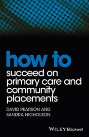 How to Succeed on Primary Care and Community Placements ebook by David Pearson,Sandra Nicholson