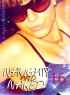 Naughty and Naked - A sexy photo book - Volume 16 ebook by Louise Miller
