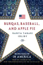 Burqas, Baseball, and Apple Pie ebook by Ranya Tabari Idliby