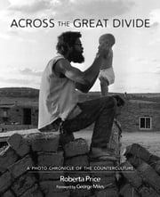 Across the Great Divide: A Photo Chronicle of the Counterculture ebook by Roberta Price