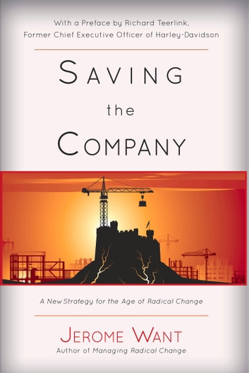 Saving the Company - A New Strategy For The Age Of Radical Change eBook by Jerome  Want