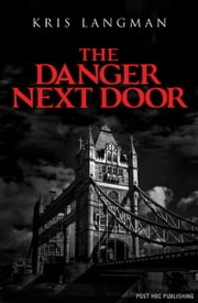 The Danger Next Door ebook by Kris Langman
