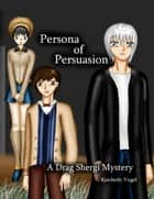Persona of Persuasion: A Drag Shergi Mystery ebook by Kimberly Vogel