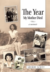 The Year My Mother Died - A Memoir ebook by Sherry Scott