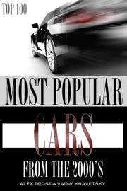 Most Popular Cars from the 2000's: Top 100 ebook by alex trostanetskiy