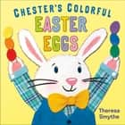 Chester's Colorful Easter Eggs ebook by Theresa Smythe, Theresa Smythe
