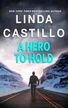 A Hero to Hold ebook by Linda Castillo