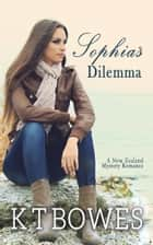 Sophia's Dilemma ebook by K T Bowes