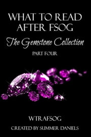 What to Read After FSOG: The Gemstone Collection (WTRAFSOG Book 4) - The Gemstone Collection, #4 ebook by Selena Kitt,Sarah Castille,Zoey Derrick,Elle Harper,Lucy Felthouse,Brenna Aubrey,Kim Carmichael,Dale Mayer,Hedonist Six
