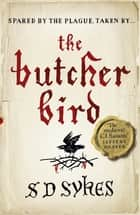 The Butcher Bird - Oswald de Lacy Book 2 ebook by S D Sykes